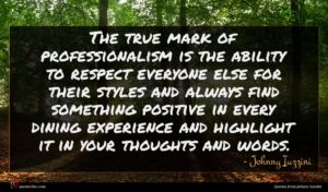 Johnny Iuzzini quote : The true mark of ...
