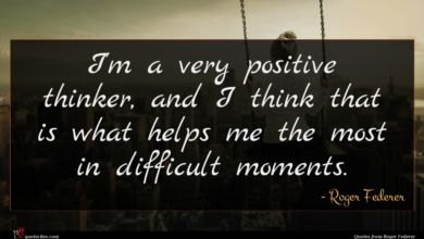 Photo of Roger Federer quote : I'm a very positive …