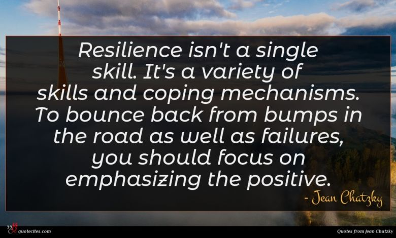 Resilience isn't a single skill. It's a variety of skills and coping mechanisms. To bounce back from bumps in the road as well as failures, you should focus on emphasizing the positive.