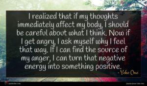 Yoko Ono quote : I realized that if ...