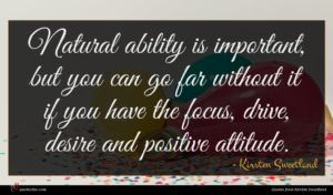 Kirsten Sweetland quote : Natural ability is important ...