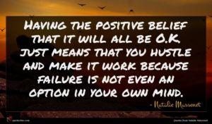 Natalie Massenet quote : Having the positive belief ...