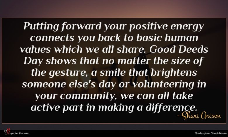 Putting forward your positive energy connects you back to basic human values which we all share. Good Deeds Day shows that no matter the size of the gesture, a smile that brightens someone else's day or volunteering in your community, we can all take active part in making a difference.
