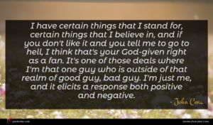 John Cena quote : I have certain things ...