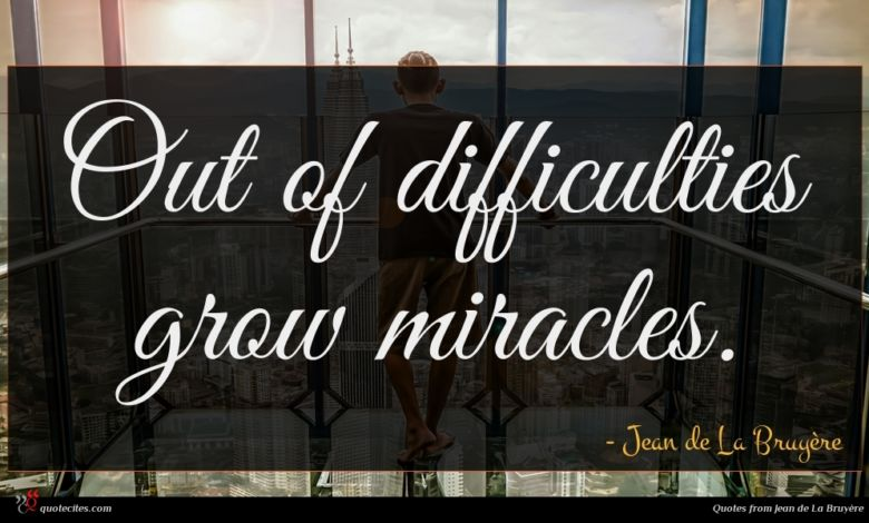 Photo of Jean de La Bruyère quote : Out of difficulties grow …