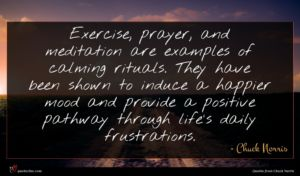 Chuck Norris quote : Exercise prayer and meditation ...