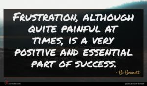 Bo Bennett quote : Frustration although quite painful ...
