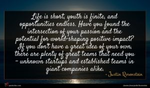 Justin Rosenstein quote : Life is short youth ...