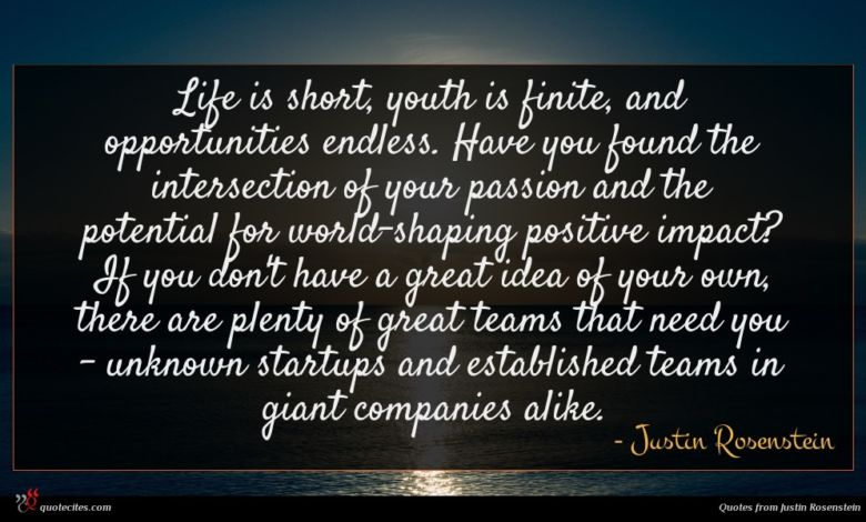 Photo of Justin Rosenstein quote : Life is short youth …