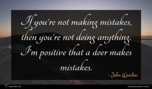 John Wooden quote : If you're not making ...