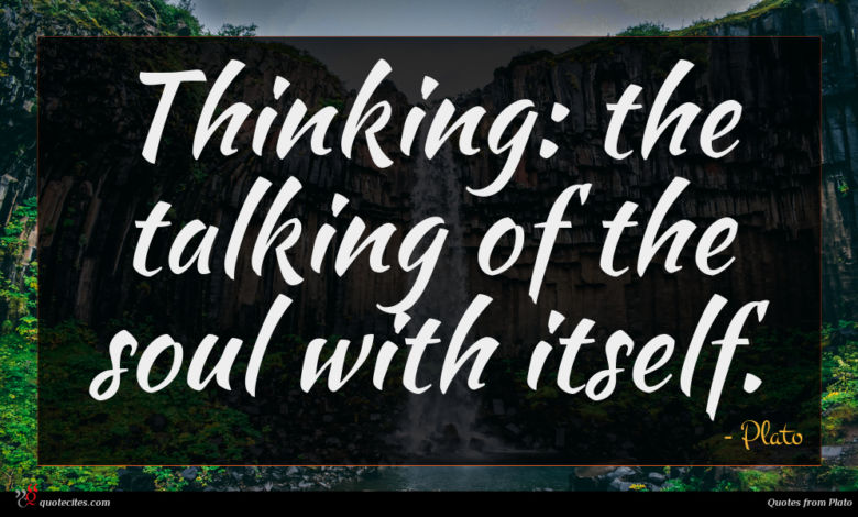 Thinking: the talking of the soul with itself.