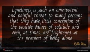 Rollo May quote : Loneliness is such an ...