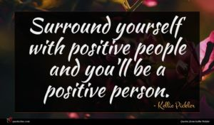 Kellie Pickler quote : Surround yourself with positive ...