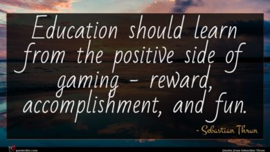 Photo of Sebastian Thrun quote : Education should learn from …