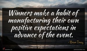Brian Tracy quote : Winners make a habit ...