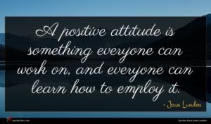 Joan Lunden quote : A positive attitude is ...