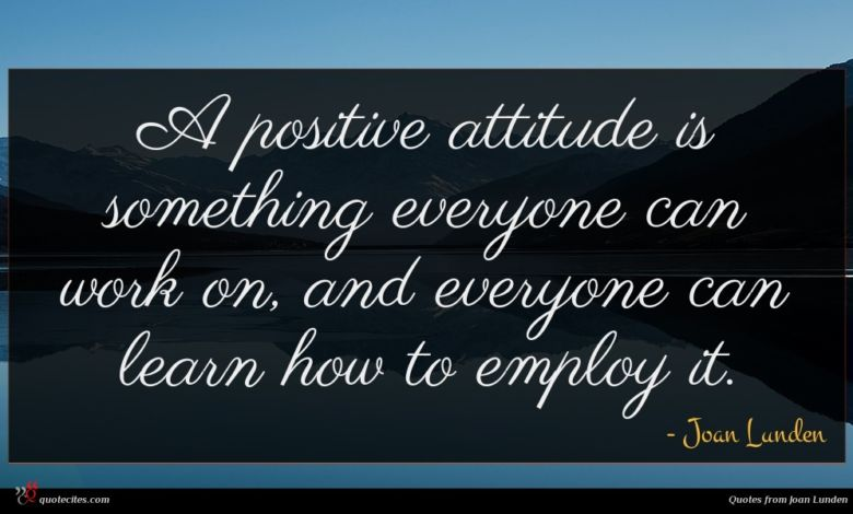 A positive attitude is something everyone can work on, and everyone can learn how to employ it.