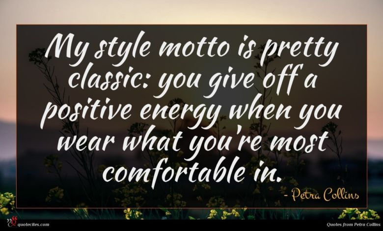 My style motto is pretty classic: you give off a positive energy when you wear what you're most comfortable in.