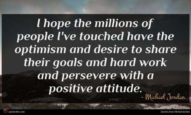 Photo of Michael Jordan quote : I hope the millions …