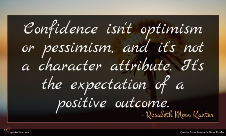 Confidence isn't optimism or pessimism, and it's not a character attribute. It's the expectation of a positive outcome.