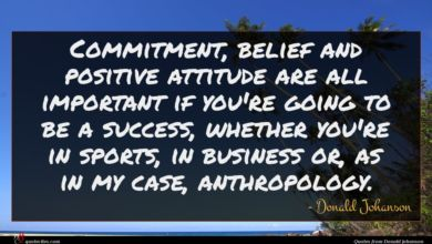 Photo of Donald Johanson quote : Commitment belief and positive …