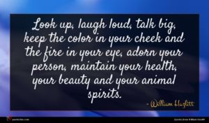 William Hazlitt quote : Look up laugh loud ...