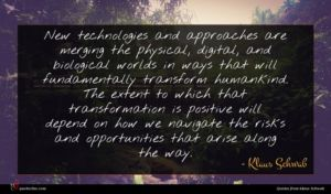 Klaus Schwab quote : New technologies and approaches ...