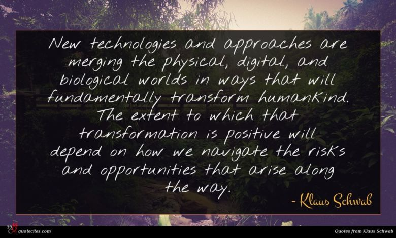 New technologies and approaches are merging the physical, digital, and biological worlds in ways that will fundamentally transform humankind. The extent to which that transformation is positive will depend on how we navigate the risks and opportunities that arise along the way.