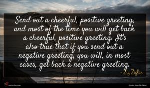 Zig Ziglar quote : Send out a cheerful ...