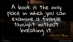 Edward P. Morgan quote : A book is the ...