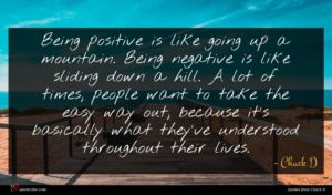 Chuck D quote : Being positive is like ...