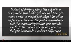 Jane Fonda quote : Instead of drifting along ...