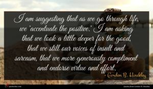 Gordon B. Hinckley quote : I am suggesting that ...