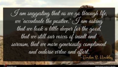 Photo of Gordon B. Hinckley quote : I am suggesting that …
