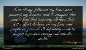 Britney Spears quote : I've always followed my ...