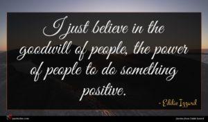 Eddie Izzard quote : I just believe in ...