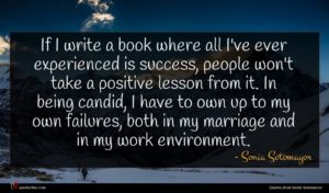 Sonia Sotomayor quote : If I write a ...