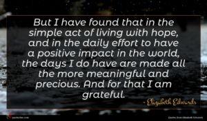Elizabeth Edwards quote : But I have found ...