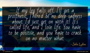 John Lydon quote : If my leg falls ...