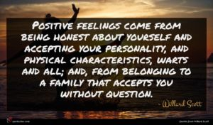 Willard Scott quote : Positive feelings come from ...