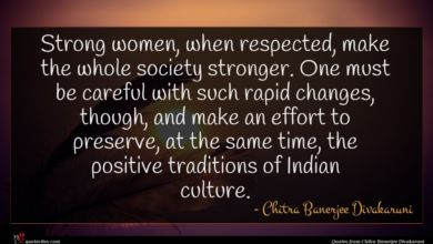 Photo of Chitra Banerjee Divakaruni quote : Strong women when respected …