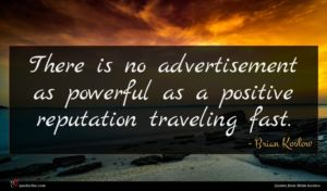 Brian Koslow quote : There is no advertisement ...