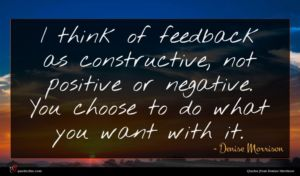 Denise Morrison quote : I think of feedback ...