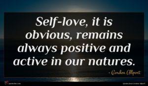 Gordon Allport quote : Self-love it is obvious ...