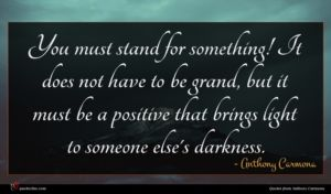Anthony Carmona quote : You must stand for ...