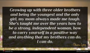 Diana Lpez quote : Growing up with three ...