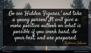 Katherine Johnson quote : Go see 'Hidden Figures ...