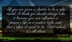 Tiger Woods quote : If you are given ...