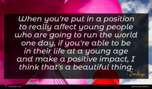Zendaya quote : When you're put in ...