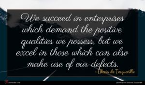 Alexis de Tocqueville quote : We succeed in enterprises ...
